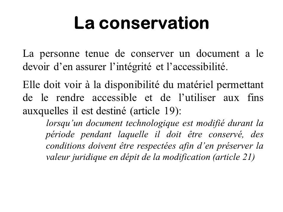 La conservation La personne tenue de conserver un document a le devoir den assurer lintégrité et laccessibilité. Elle doit voir à la disponibilité du