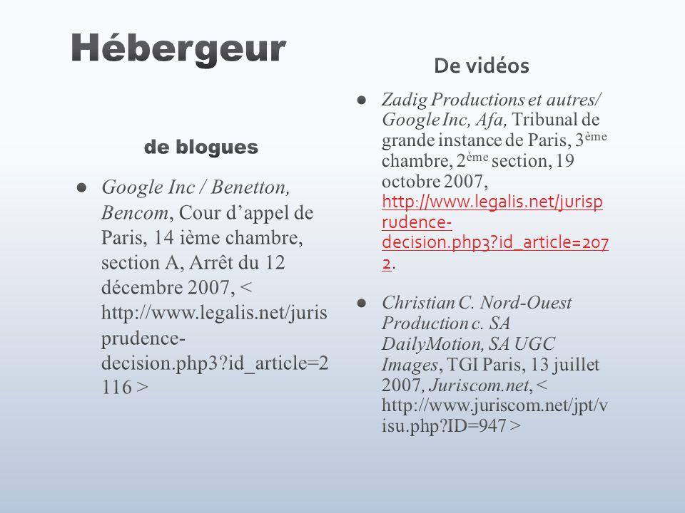 Google Inc / Benetton, Bencom, Cour dappel de Paris, 14 ième chambre, section A, Arrêt du 12 décembre 2007, De vidéos Zadig Productions et autres/ Google Inc, Afa, Tribunal de grande instance de Paris, 3 ème chambre, 2 ème section, 19 octobre 2007, http://www.legalis.net/jurisp rudence- decision.php3 id_article=207 2.