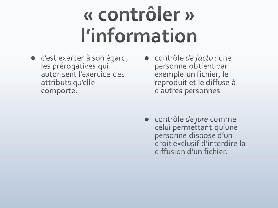 contrôle de facto : une personne obtient par exemple un fichier, le reproduit et le diffuse à dautres personnes contrôle de jure comme celui permettant quune personne dispose dun droit exclusif dinterdire la diffusion dun fichier.