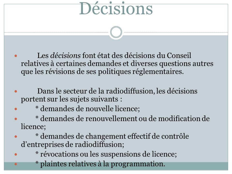 Décisions Les décisions font état des décisions du Conseil relatives à certaines demandes et diverses questions autres que les révisions de ses politiques réglementaires.