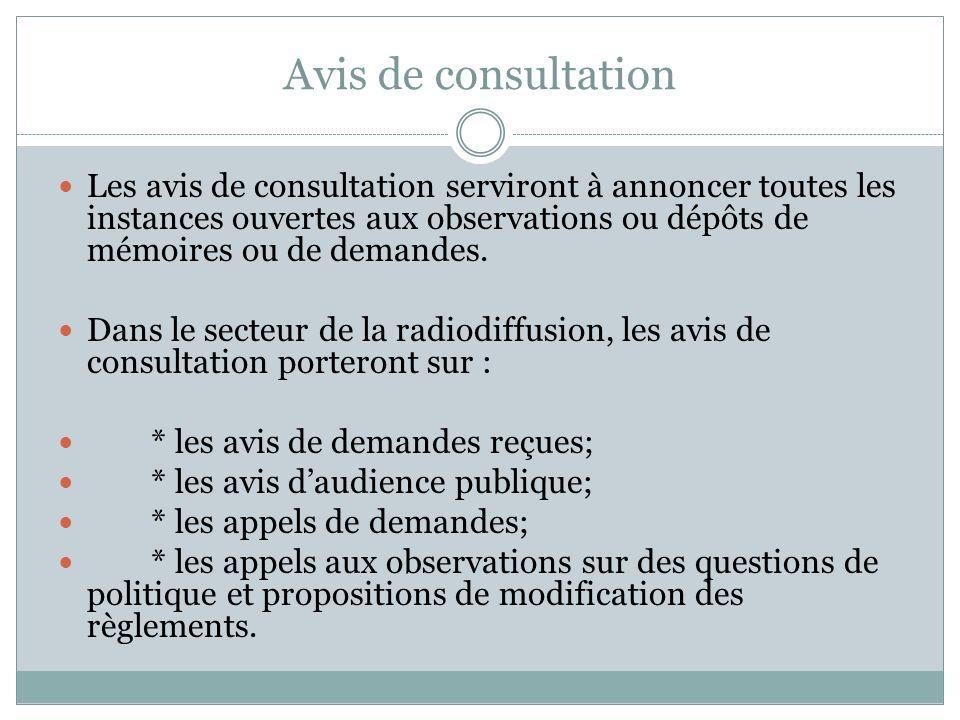 Avis de consultation Les avis de consultation serviront à annoncer toutes les instances ouvertes aux observations ou dépôts de mémoires ou de demandes.