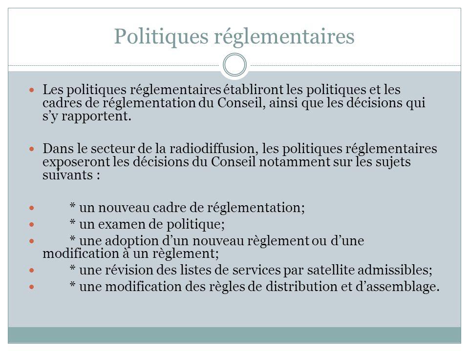 Politiques réglementaires Les politiques réglementaires établiront les politiques et les cadres de réglementation du Conseil, ainsi que les décisions qui sy rapportent.