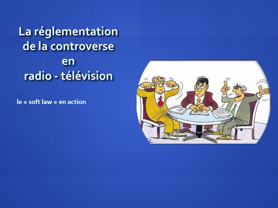 La réglementation de la controverse en radio - télévision le « soft law » en action