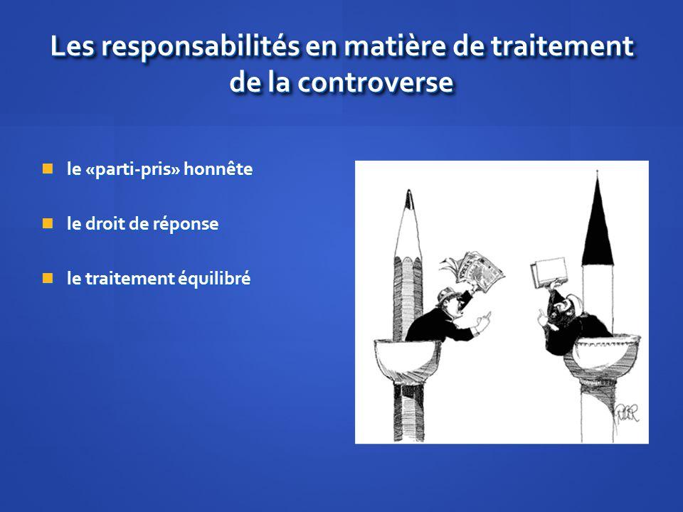 Les responsabilités en matière de traitement de la controverse le «parti-pris» honnête le «parti-pris» honnête le droit de réponse le droit de réponse
