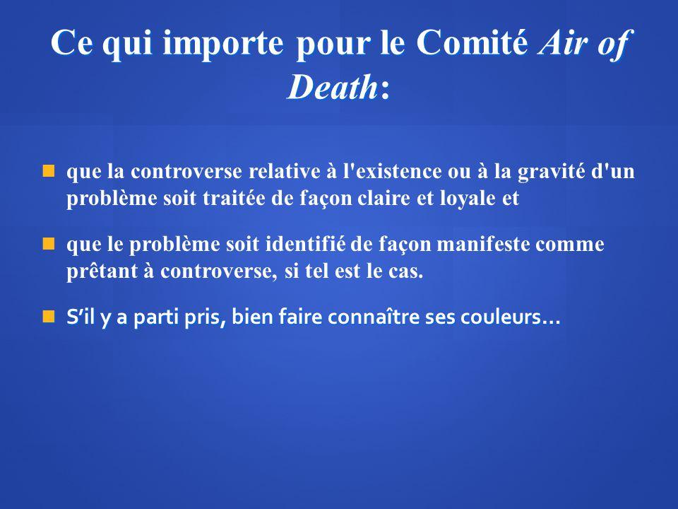 Ce qui importe pour le Comité Air of Death: que la controverse relative à l'existence ou à la gravité d'un problème soit traitée de façon claire et lo