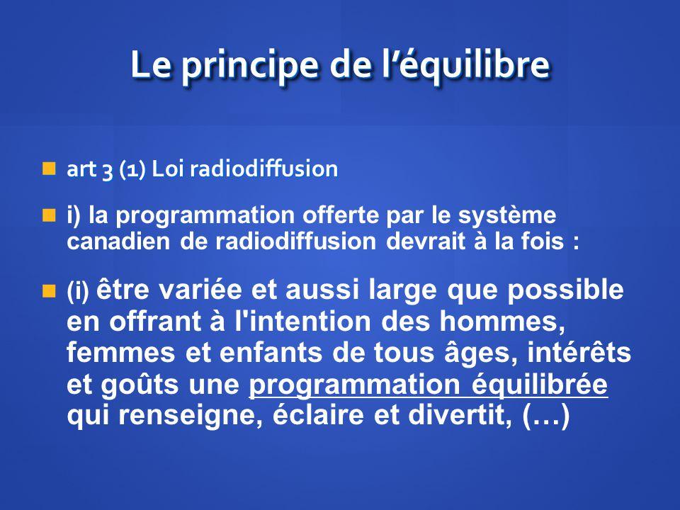 Le principe de léquilibre art 3 (1) Loi radiodiffusion art 3 (1) Loi radiodiffusion i) la programmation offerte par le système canadien de radiodiffus