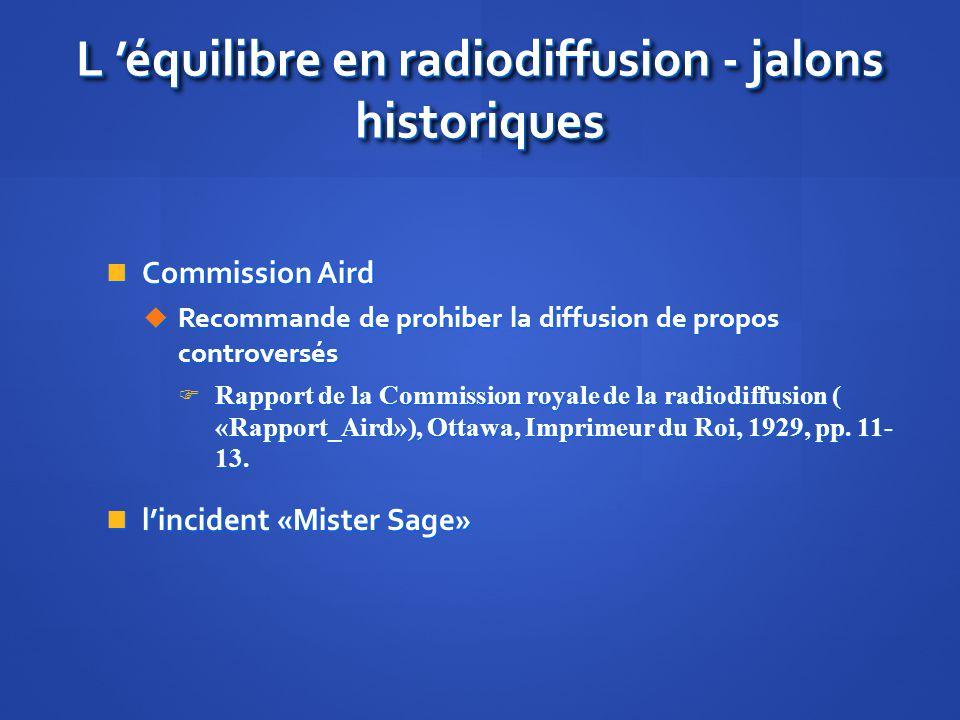 L équilibre en radiodiffusion - jalons historiques Commission Aird Commission Aird Recommande de prohiber la diffusion de propos controversés Recomman