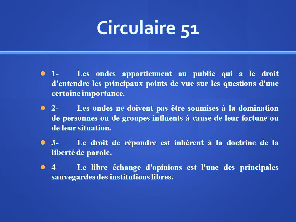 Circulaire 51 1-Les ondes appartiennent au public qui a le droit d'entendre les principaux points de vue sur les questions d'une certaine importance.