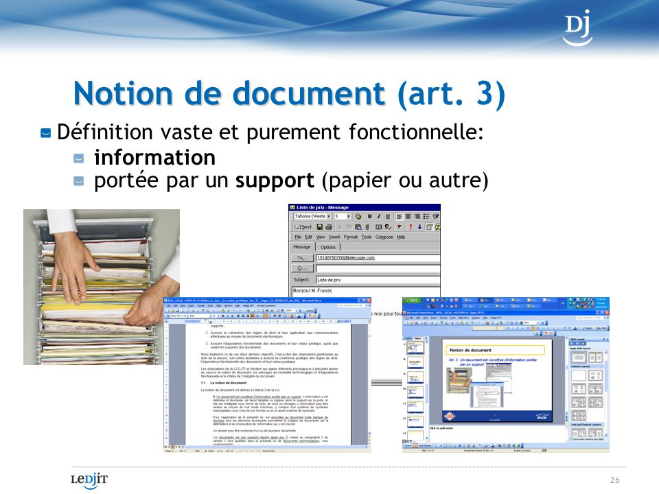 Notion de document Notion de document (art. 3) Définition vaste et purement fonctionnelle: information portée par un support (papier ou autre) 26