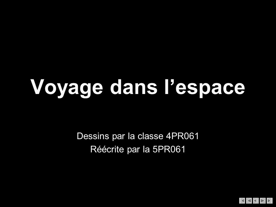 Voyage dans lespace Dessins par la classe 4PR061 Réécrite par la 5PR061