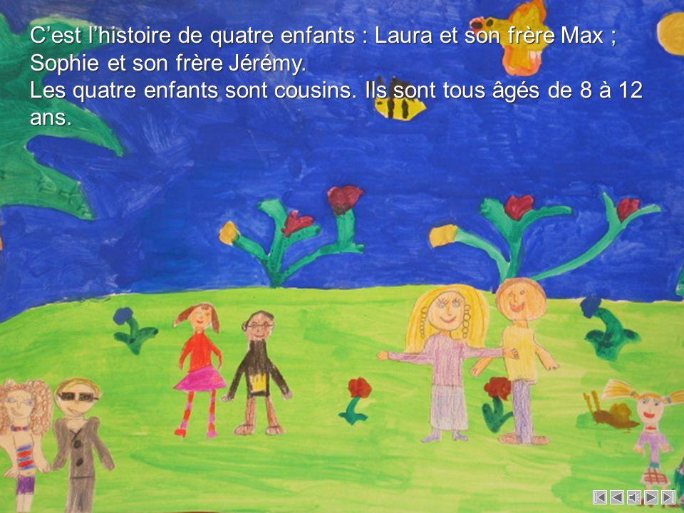 Cest lhistoire de quatre enfants : Laura et son frère Max ; Sophie et son frère Jérémy.