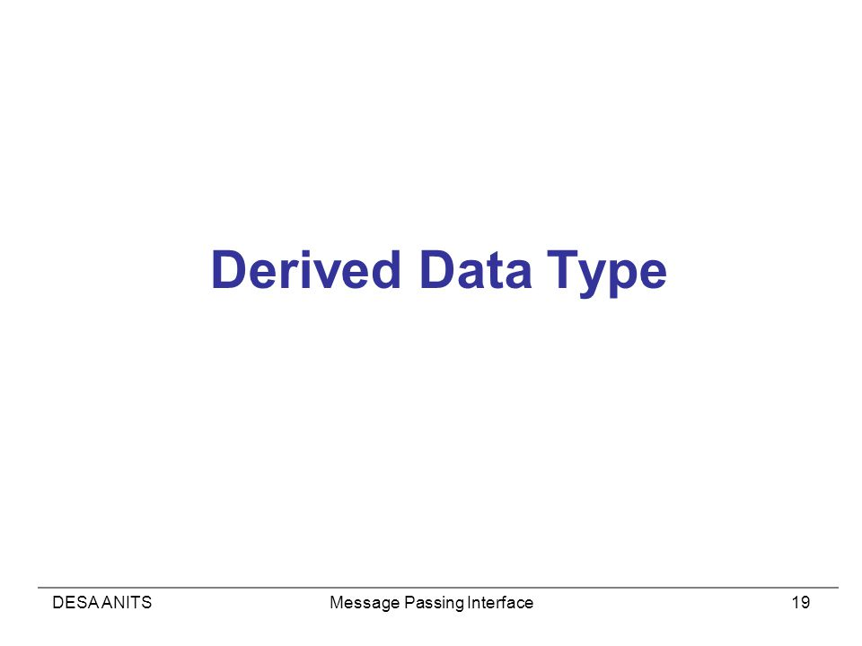 DESA ANITSMessage Passing Interface19 Derived Data Type