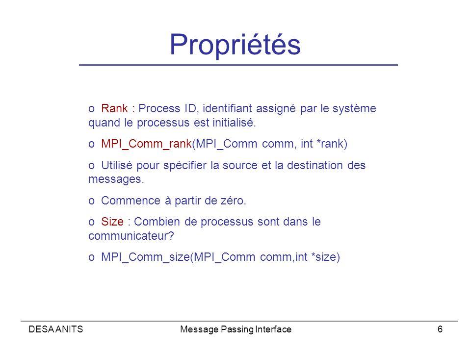 DESA ANITSMessage Passing Interface6 Propriétés o Rank : Process ID, identifiant assigné par le système quand le processus est initialisé.