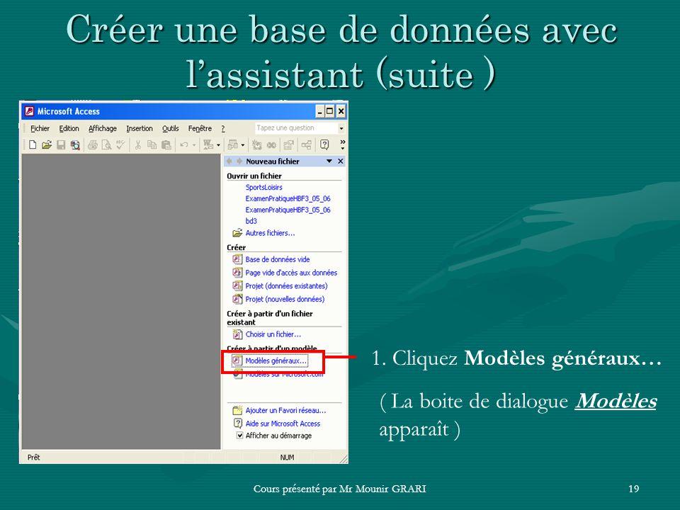 Cours présenté par Mr Mounir GRARI19 Créer une base de données avec lassistant (suite ) 1. Cliquez Modèles généraux… ( La boite de dialogue Modèles ap