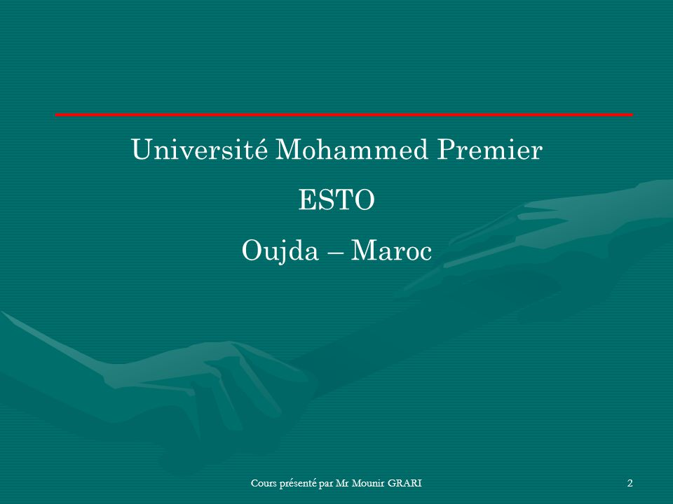 Cours présenté par Mr Mounir GRARI2 Université Mohammed Premier ESTO Oujda – Maroc