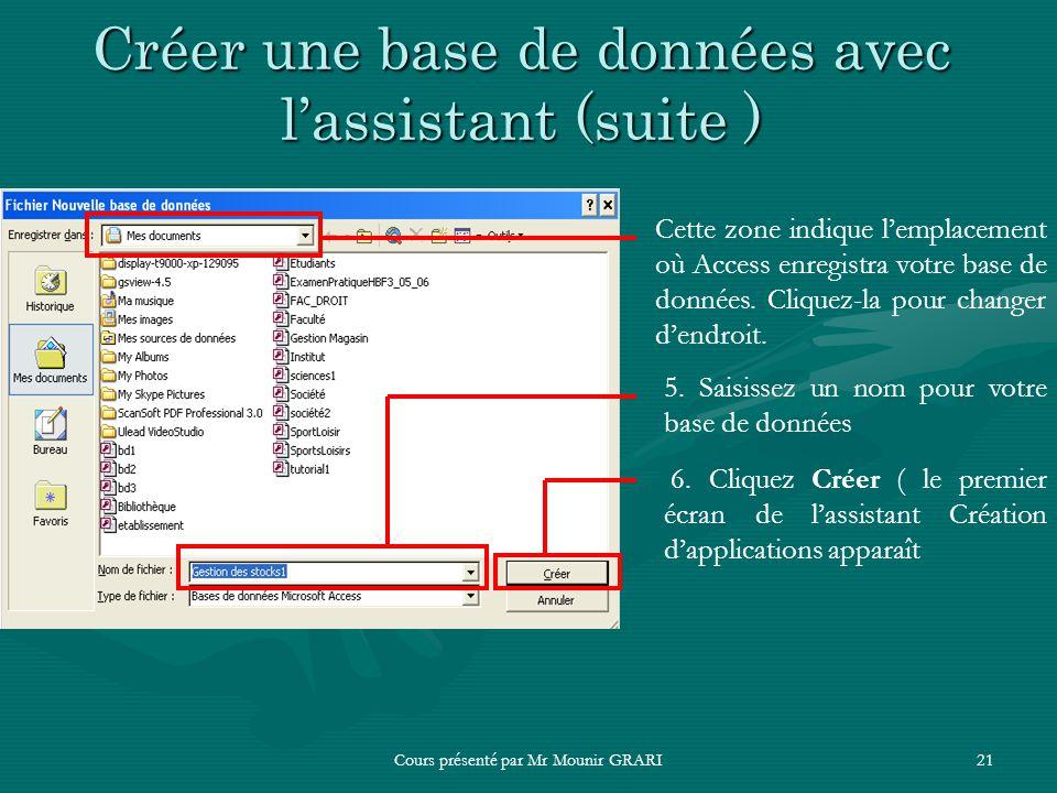 Cours présenté par Mr Mounir GRARI21 Créer une base de données avec lassistant (suite ) Cette zone indique lemplacement où Access enregistra votre bas