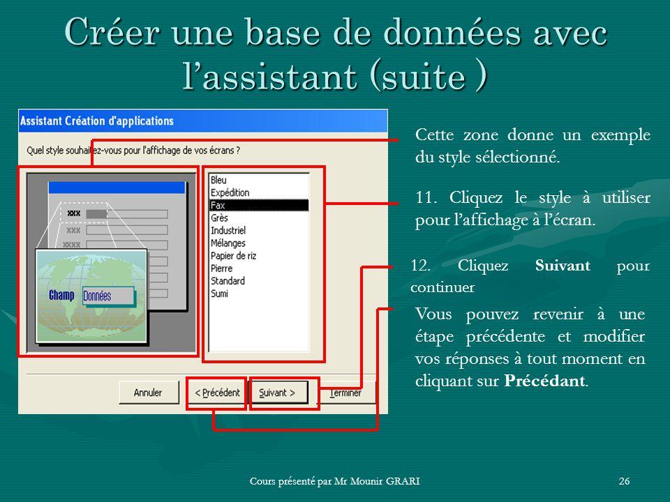 Cours présenté par Mr Mounir GRARI26 Créer une base de données avec lassistant (suite ) Cette zone donne un exemple du style sélectionné. 11. Cliquez