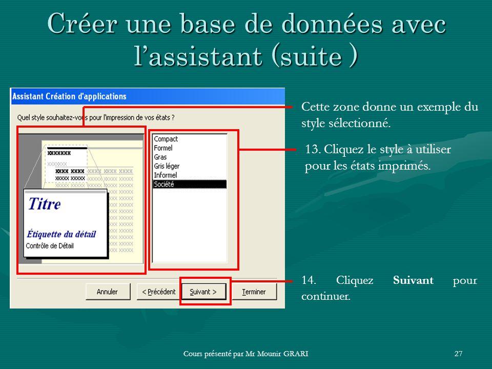 Cours présenté par Mr Mounir GRARI27 Créer une base de données avec lassistant (suite ) Cette zone donne un exemple du style sélectionné. 13. Cliquez