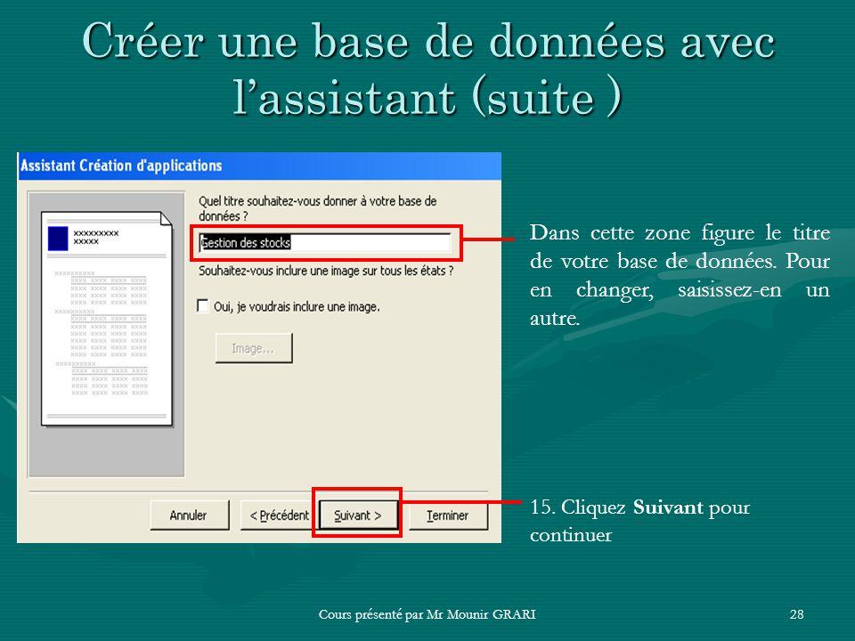 Cours présenté par Mr Mounir GRARI28 Créer une base de données avec lassistant (suite ) Dans cette zone figure le titre de votre base de données. Pour