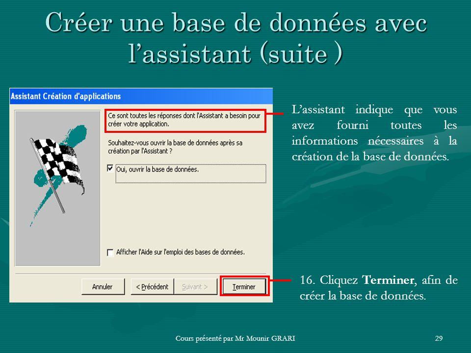 Cours présenté par Mr Mounir GRARI29 Créer une base de données avec lassistant (suite ) Lassistant indique que vous avez fourni toutes les information
