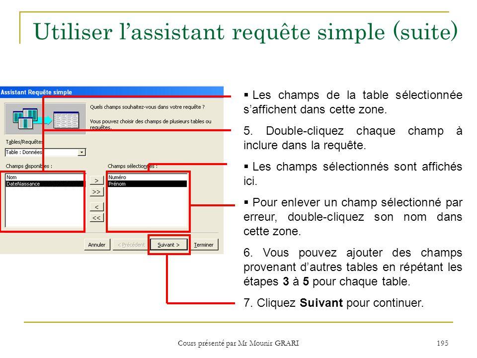 Cours présenté par Mr Mounir GRARI 196 Utiliser lassistant requête simple (suite) Si la requête contient des informations quAccess peut synthétiser, vous pouvez choisir comment afficher les résultats.
