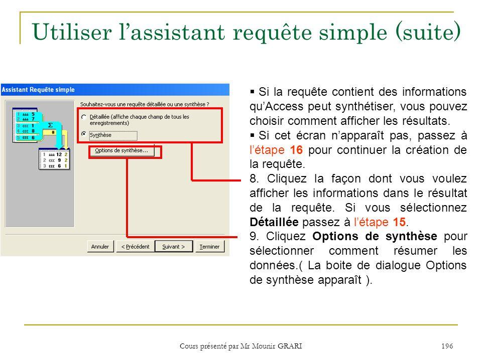 Cours présenté par Mr Mounir GRARI 197 Utiliser lassistant requête simple (suite) Les champs pouvant être synthétiser saffichent ici.