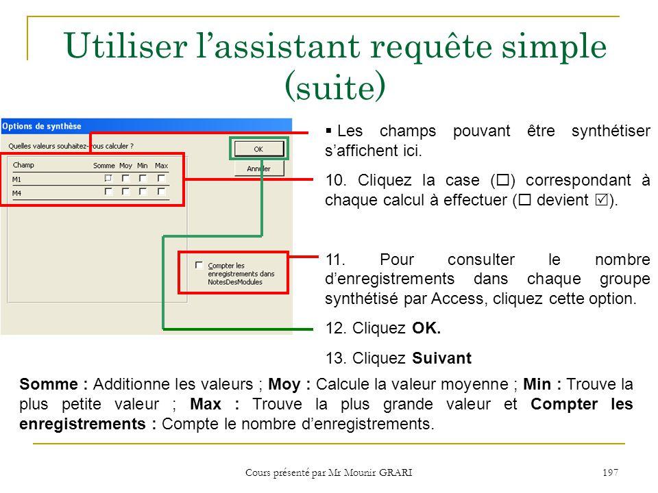 Cours présenté par Mr Mounir GRARI 198 Utiliser lassistant requête simple (suite) cet écran apparaît si un champ de la requête contient des dates.