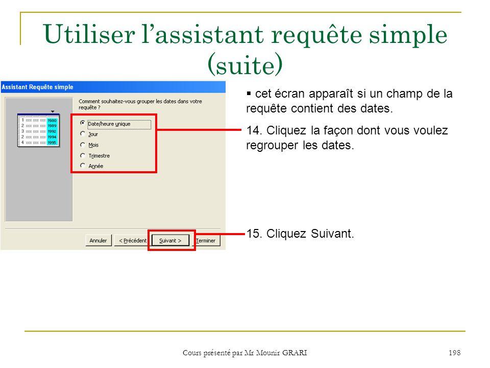 Cours présenté par Mr Mounir GRARI 199 Utiliser lassistant requête simple (suite) 16.