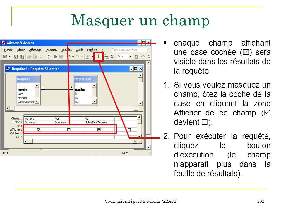Cours présenté par Mr Mounir GRARI 203 Sélectionner tous les champs Utiliser la barre de titre de la barre 1.Double-cliquez la barre de titre de la table contenant les champs qui deveront figurer dans la requête.
