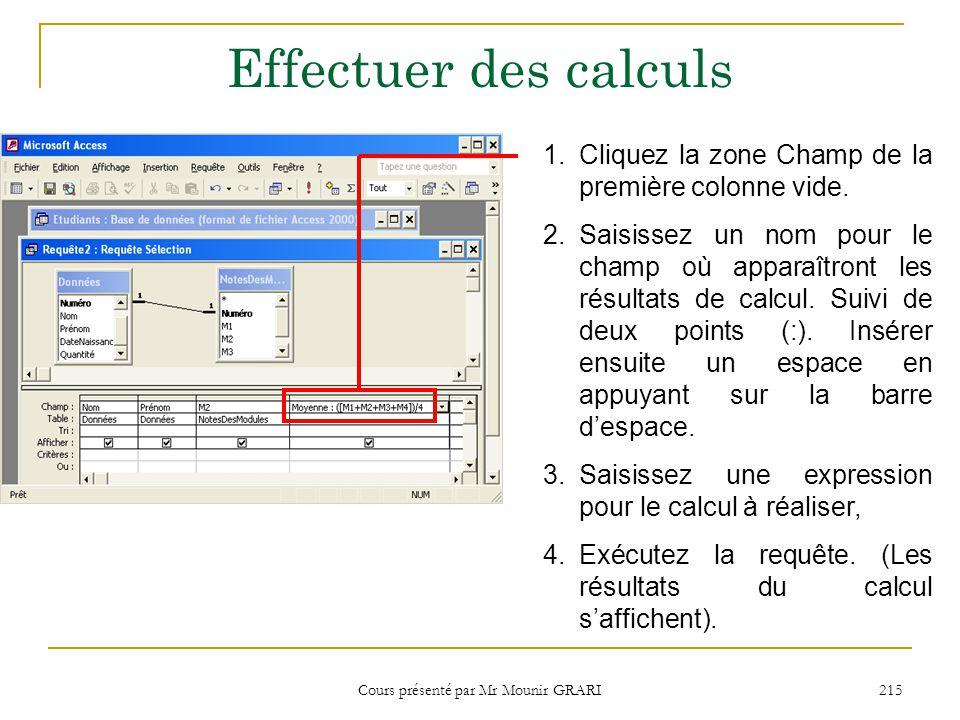 Cours présenté par Mr Mounir GRARI 216 Effectuer des calculs (suite) Comment entrer une expression pour effectuer un calcul .