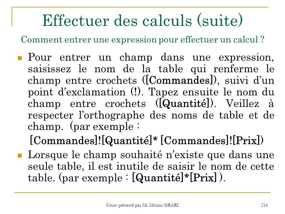 Cours présenté par Mr Mounir GRARI 217 Utiliser des paramètres 1.Cliquez la zone Critères du champ pour lequel vous souhaitez utiliser un paramètre.