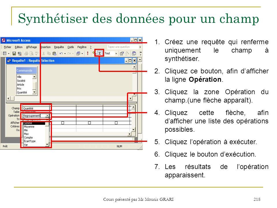 Cours présenté par Mr Mounir GRARI 219 Synthétiser des données pour un champ Opérations pour synthétiser des données Somme : Ajoute les valeurs.
