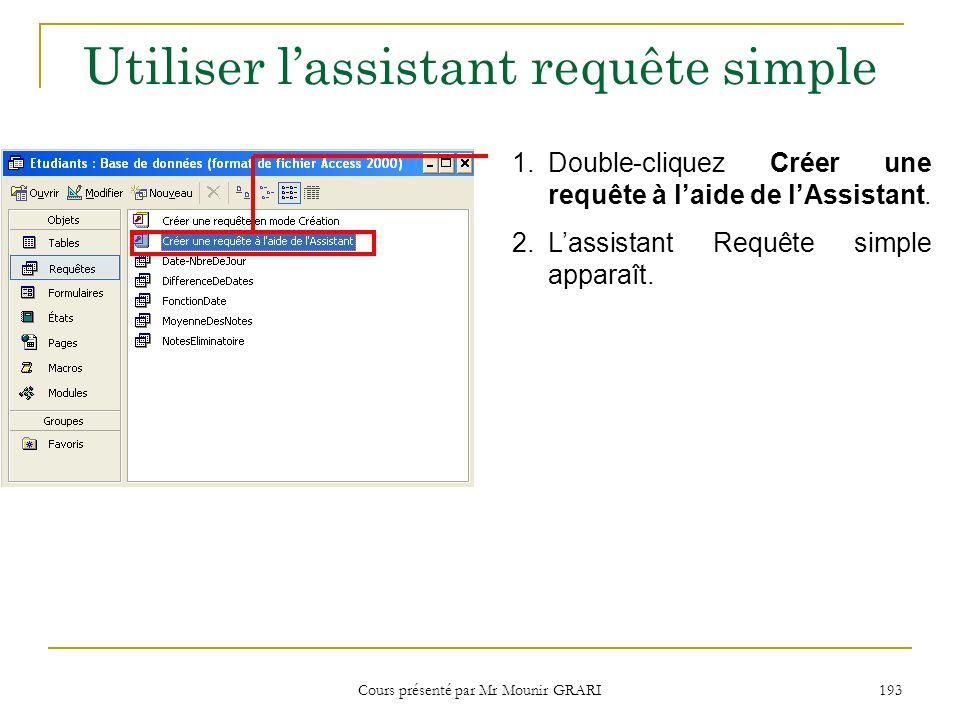 Cours présenté par Mr Mounir GRARI 194 Utiliser lassistant requête simple (suite) 3.
