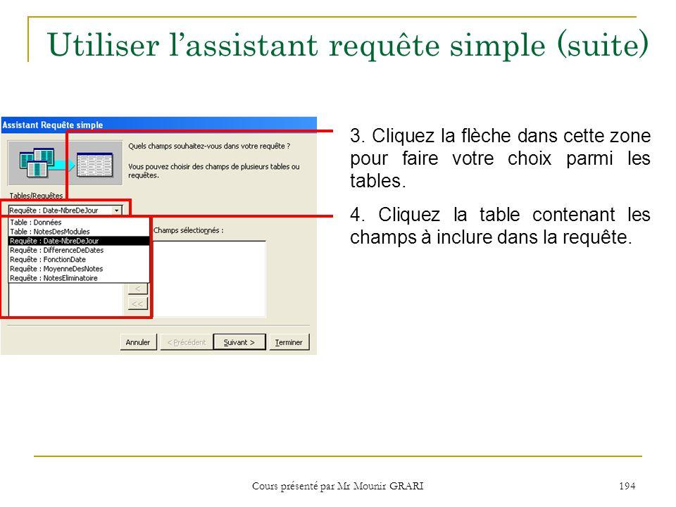 Cours présenté par Mr Mounir GRARI 195 Utiliser lassistant requête simple (suite) Les champs de la table sélectionnée saffichent dans cette zone.