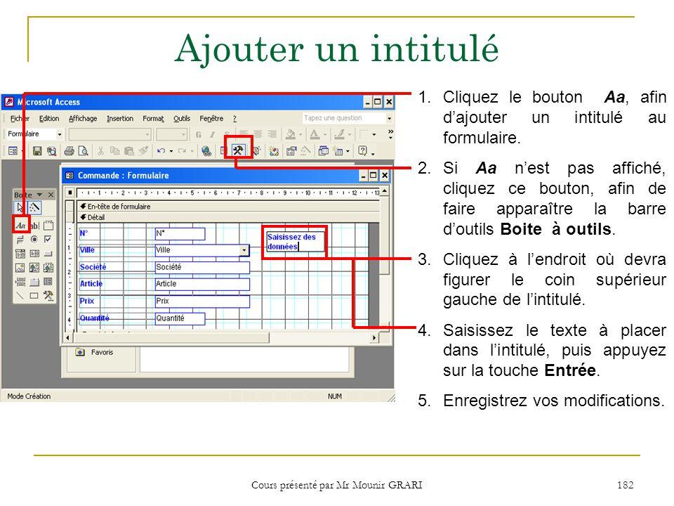 Cours présenté par Mr Mounir GRARI 182 Ajouter un intitulé 1.Cliquez le bouton Aa, afin dajouter un intitulé au formulaire.