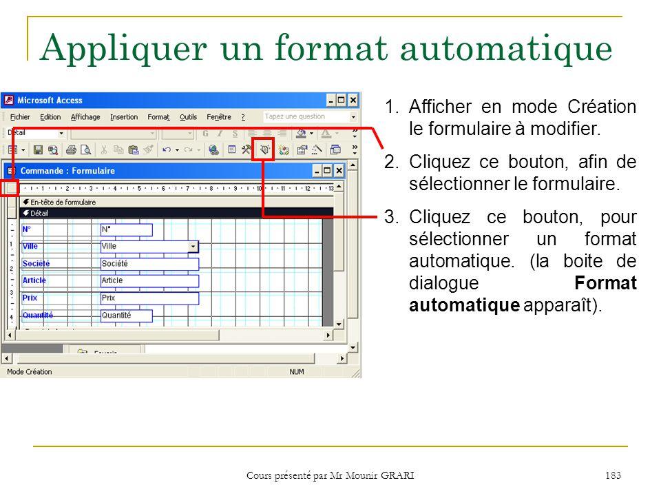 Cours présenté par Mr Mounir GRARI 183 Appliquer un format automatique 1.Afficher en mode Création le formulaire à modifier.
