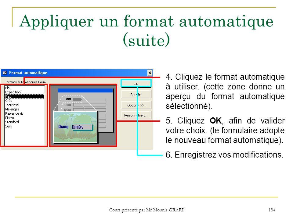 Cours présenté par Mr Mounir GRARI 184 Appliquer un format automatique (suite) 4.