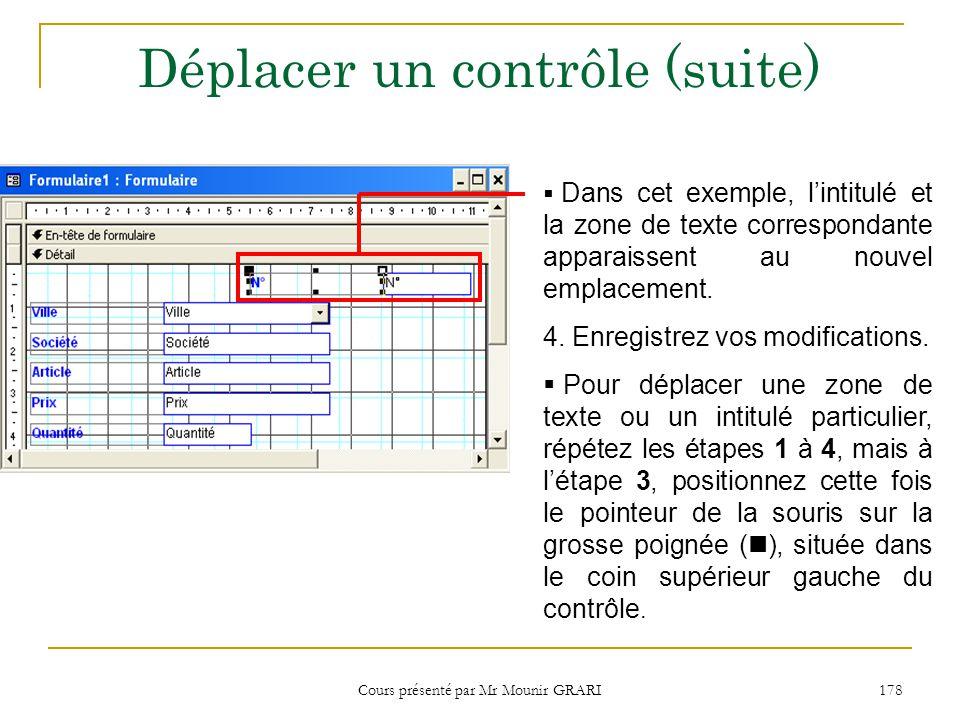 Cours présenté par Mr Mounir GRARI 178 Déplacer un contrôle (suite) Dans cet exemple, lintitulé et la zone de texte correspondante apparaissent au nouvel emplacement.