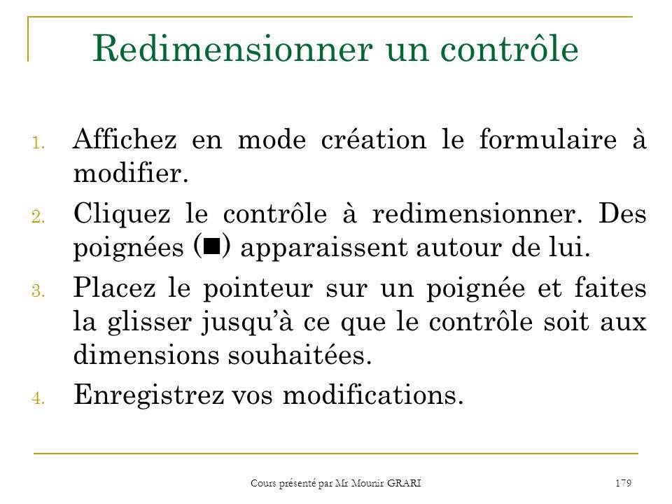 Cours présenté par Mr Mounir GRARI 179 Redimensionner un contrôle 1.