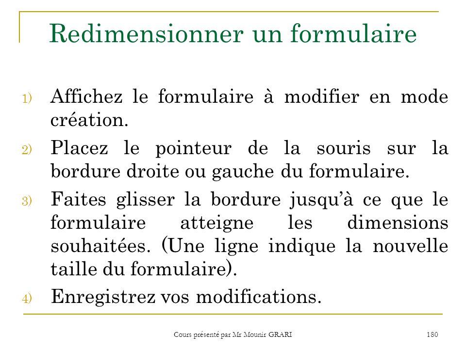 Cours présenté par Mr Mounir GRARI 180 Redimensionner un formulaire 1) Affichez le formulaire à modifier en mode création.