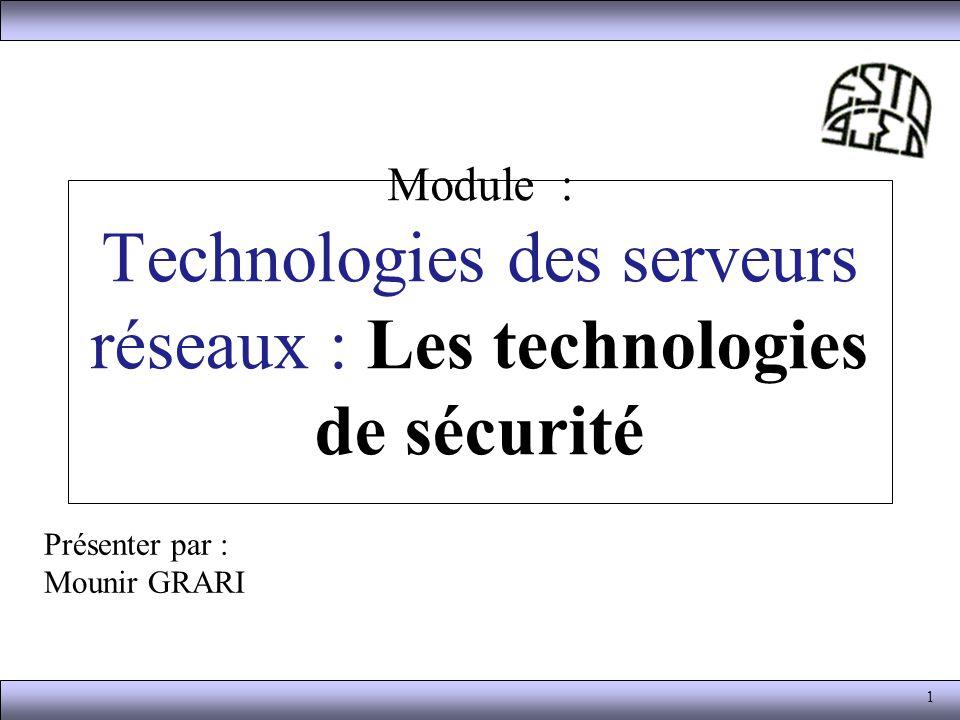 1 Module : Technologies des serveurs réseaux : Les technologies de sécurité Présenter par : Mounir GRARI