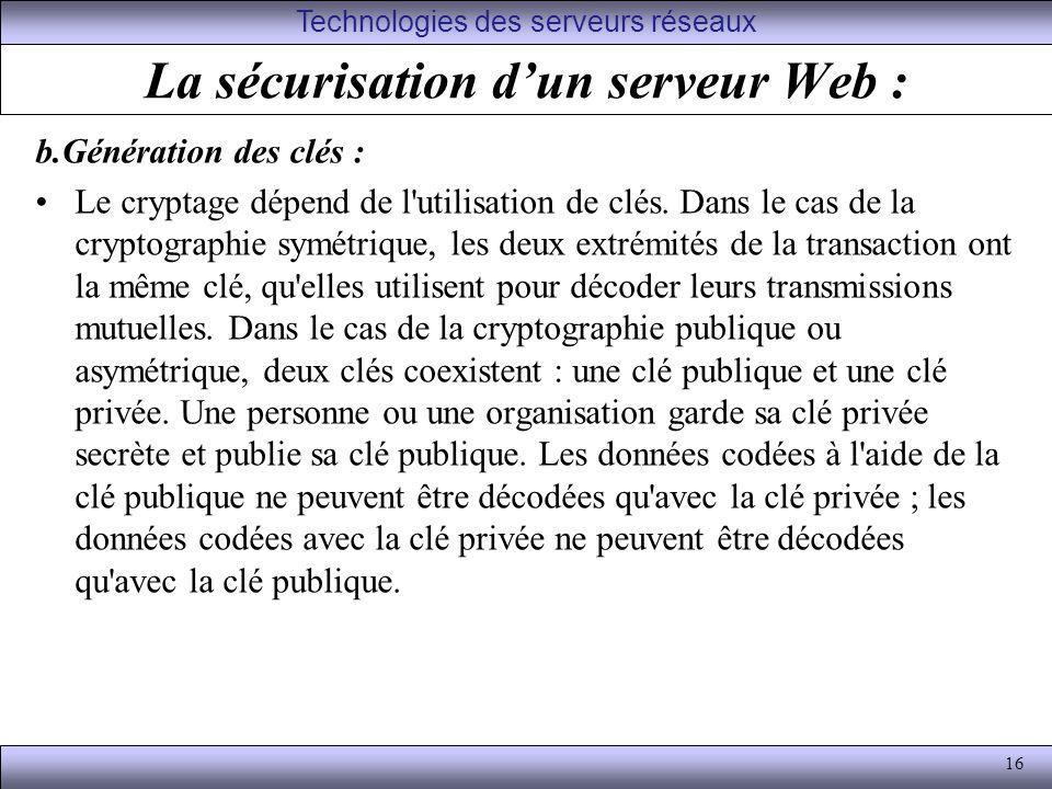 16 La sécurisation dun serveur Web : b.Génération des clés : Le cryptage dépend de l utilisation de clés.