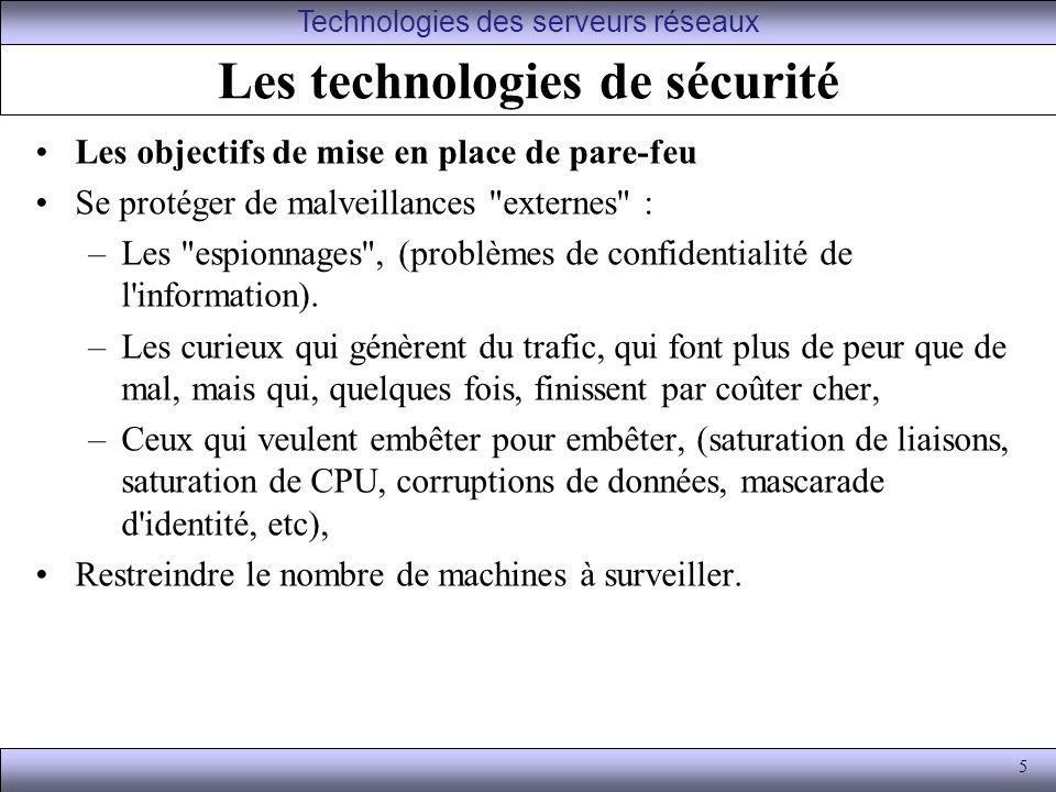 5 Les technologies de sécurité Les objectifs de mise en place de pare-feu Se protéger de malveillances externes : –Les espionnages , (problèmes de confidentialité de l information).