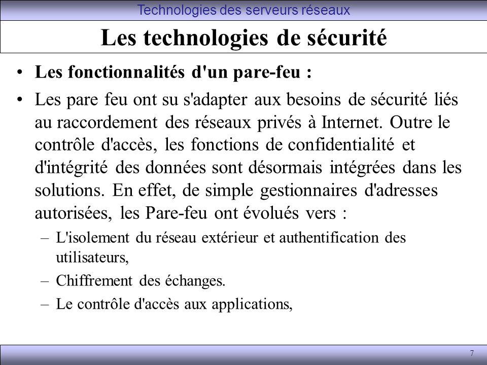 7 Les technologies de sécurité Les fonctionnalités d un pare-feu : Les pare feu ont su s adapter aux besoins de sécurité liés au raccordement des réseaux privés à Internet.