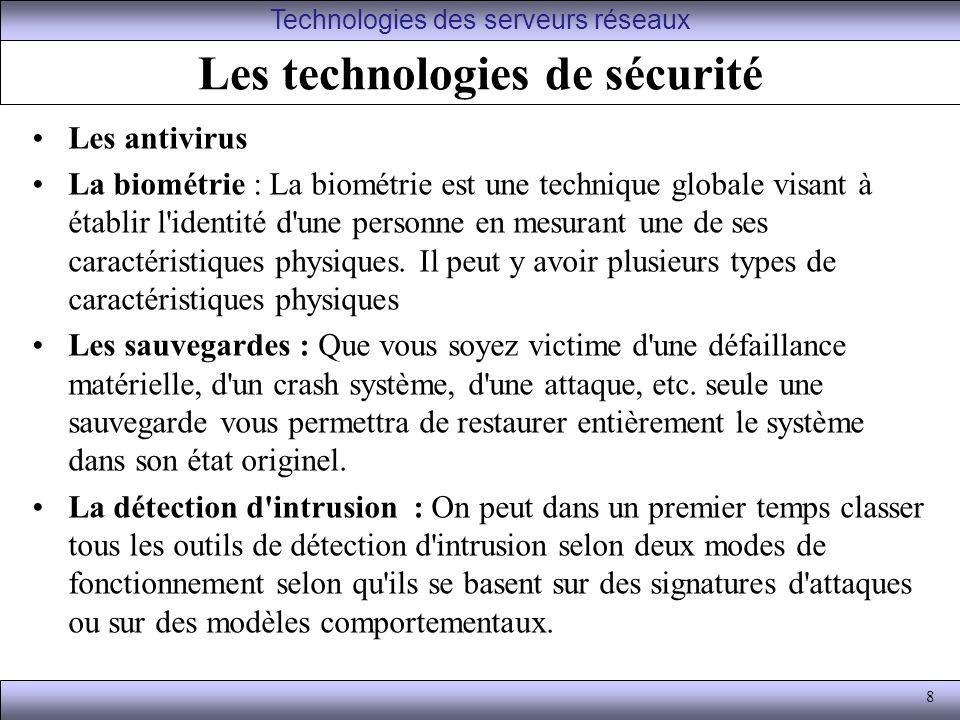 8 Les technologies de sécurité Les antivirus La biométrie : La biométrie est une technique globale visant à établir l identité d une personne en mesurant une de ses caractéristiques physiques.