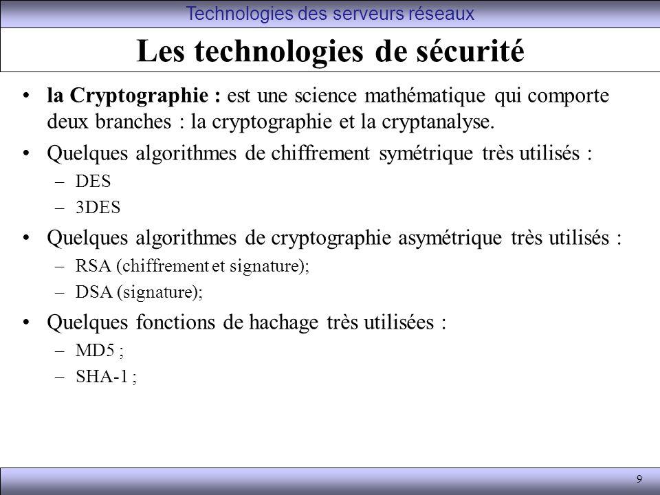 9 Les technologies de sécurité la Cryptographie : est une science mathématique qui comporte deux branches : la cryptographie et la cryptanalyse.