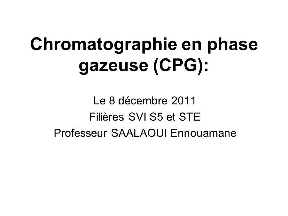 Chromatographie en phase gazeuse (CPG): Le 8 décembre 2011 Filières SVI S5 et STE Professeur SAALAOUI Ennouamane