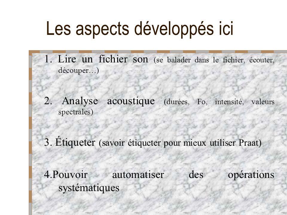 Les aspects développés ici 1. Lire un fichier son (se balader dans le fichier, écouter, découper…) 2. Analyse acoustique (durées, Fo, intensité, valeu