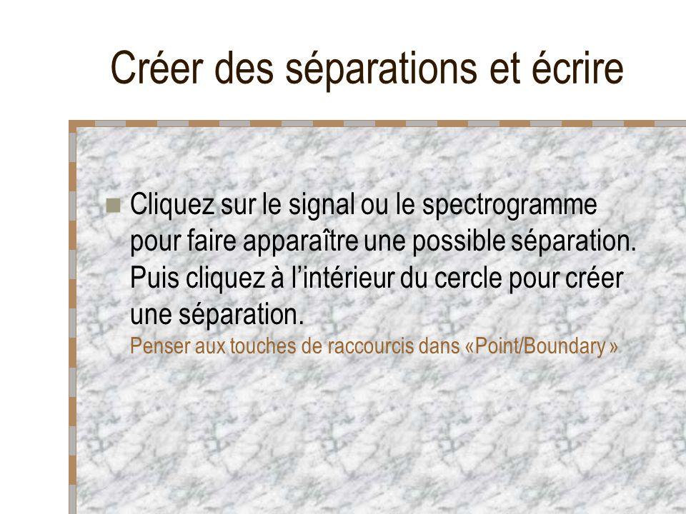 Créer des séparations et écrire Cliquez sur le signal ou le spectrogramme pour faire apparaître une possible séparation. Puis cliquez à lintérieur du