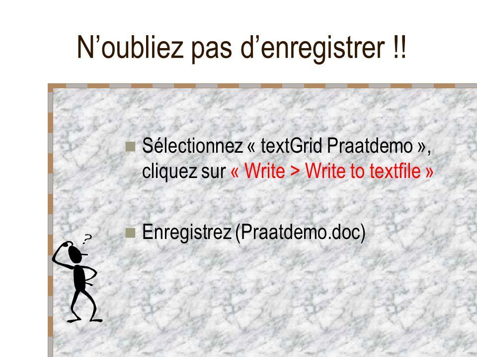 Noubliez pas denregistrer !! Sélectionnez « textGrid Praatdemo », cliquez sur « Write > Write to textfile » Enregistrez (Praatdemo.doc)